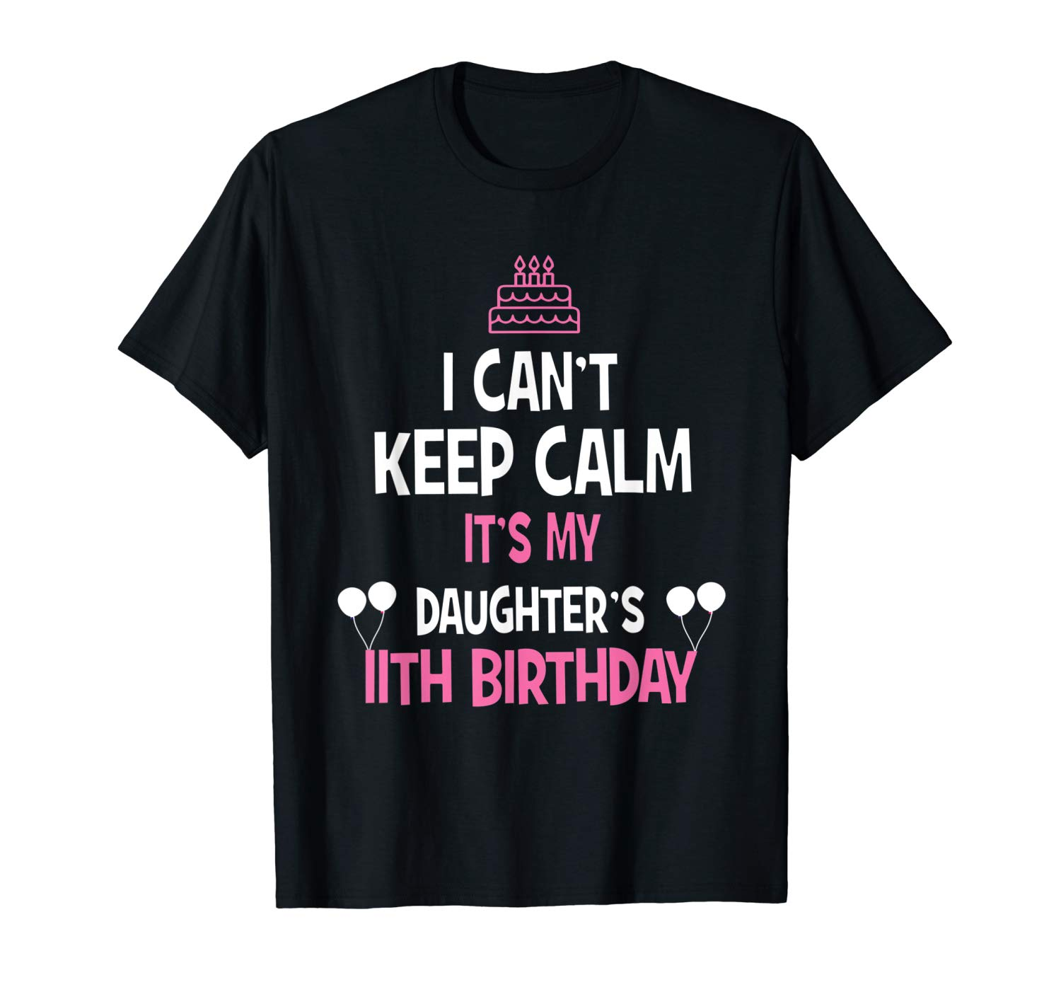 Can T Keep Calm T S My Daughter S 11th Birthday Shirts