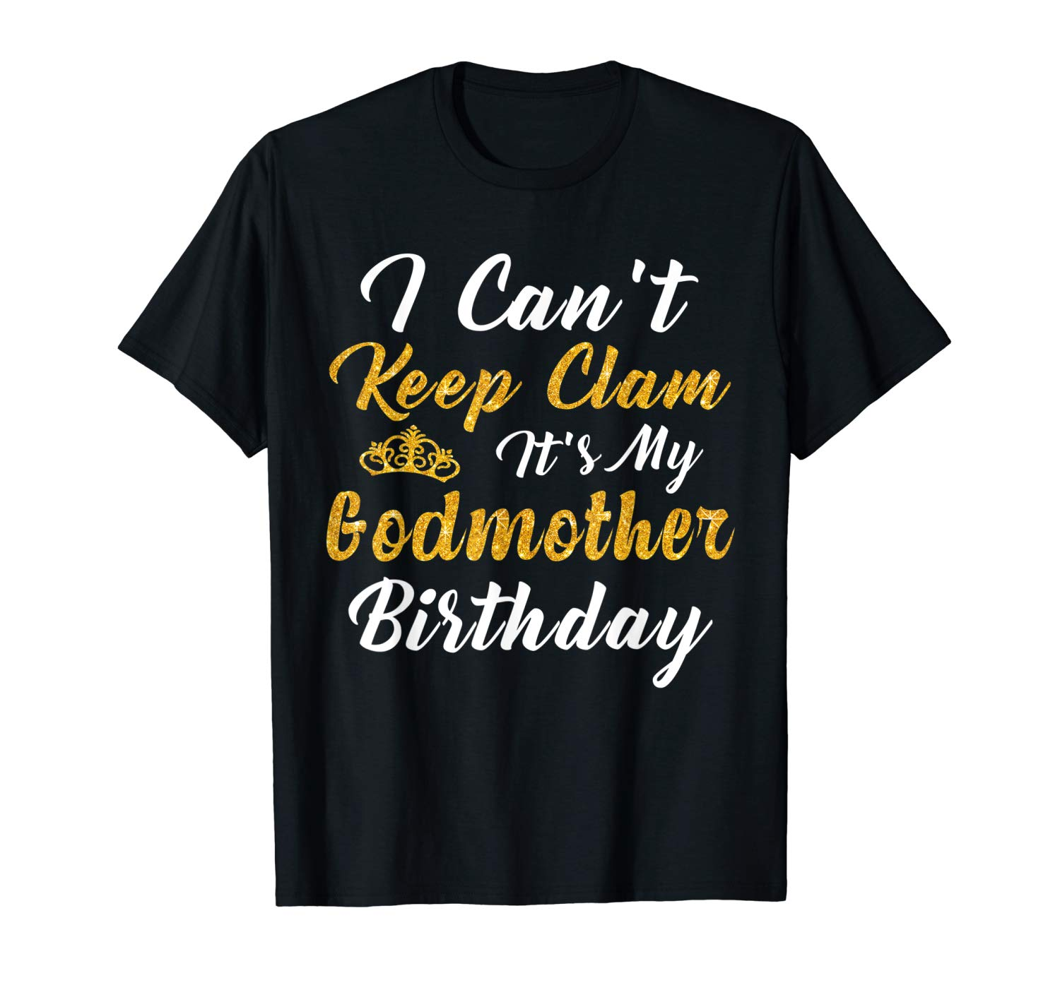 I Can T Keep Calm It S My Godmother Birthday Shirt