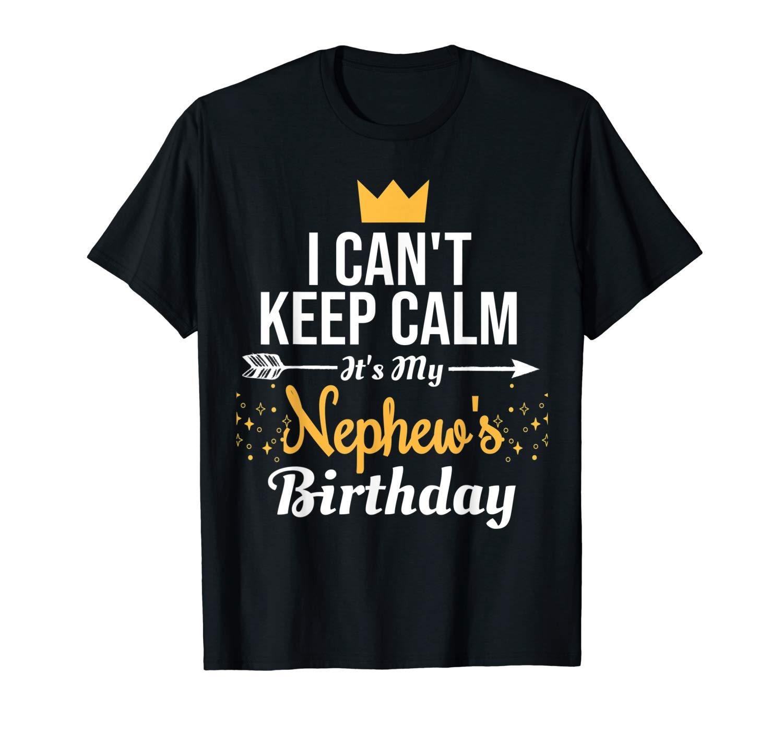 I Can T Keep Calm It S My Nephew Birthday Shirts