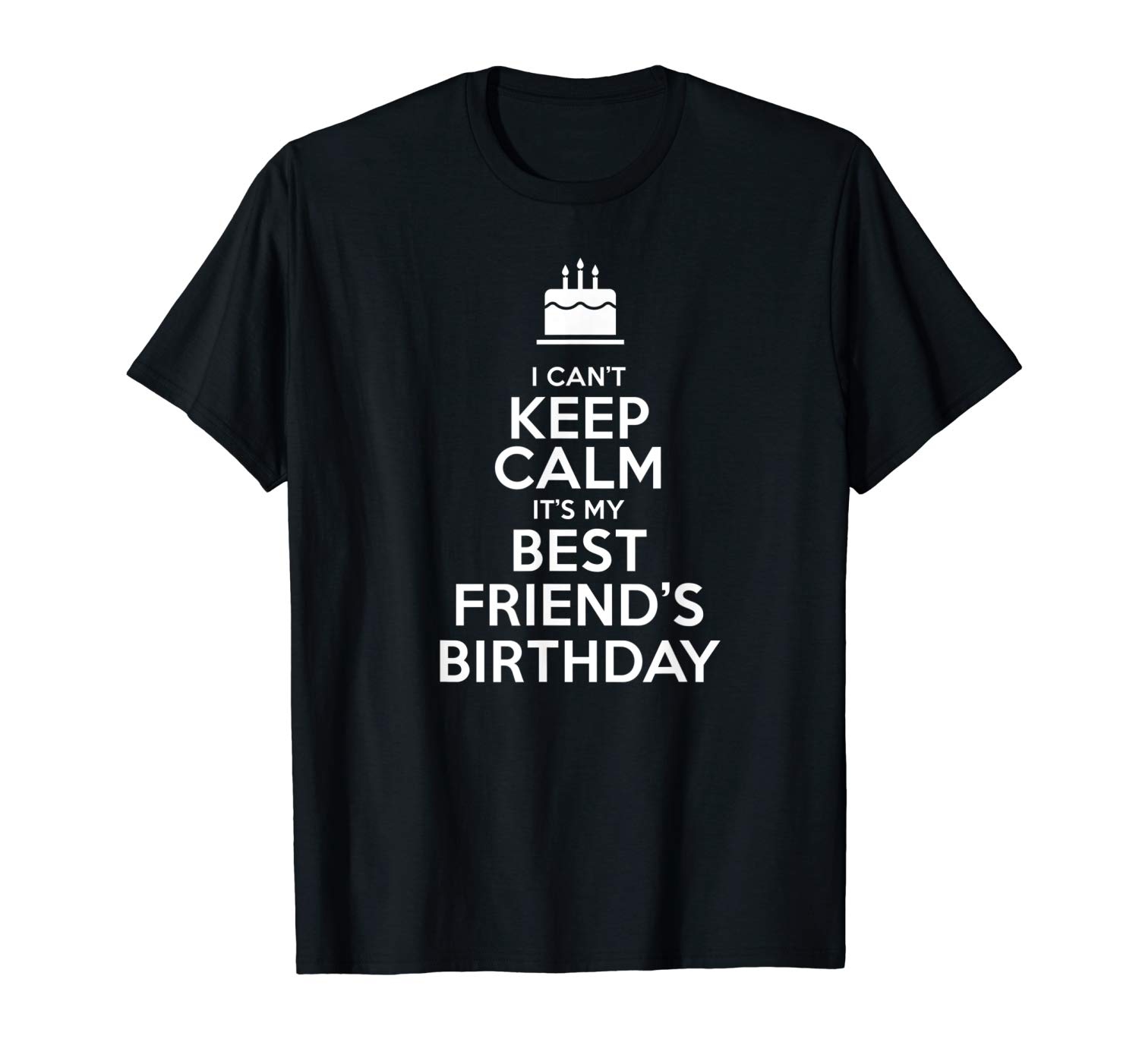 I Cant Keep Calm Its My Best Friends Birthday Shirt For Teen