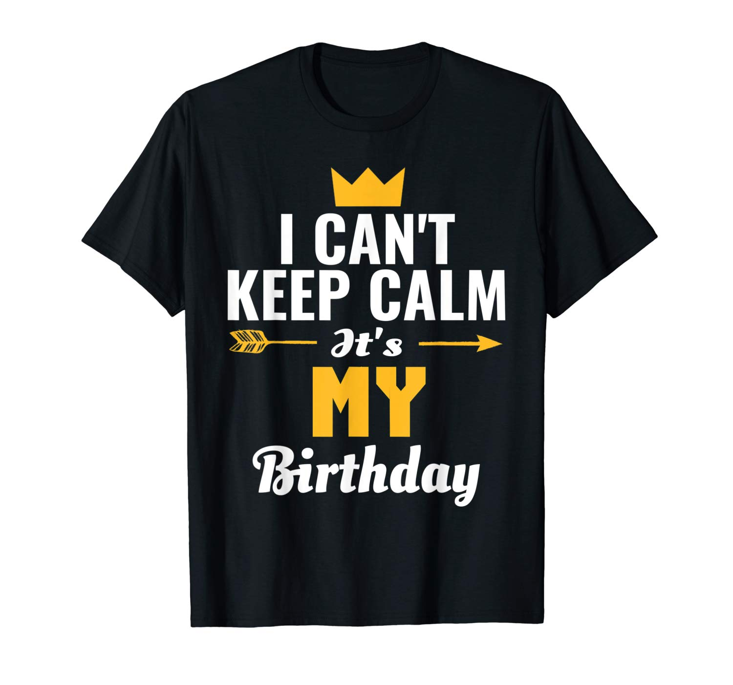 I Cant Keep Calm Its My Birthday T Shirt