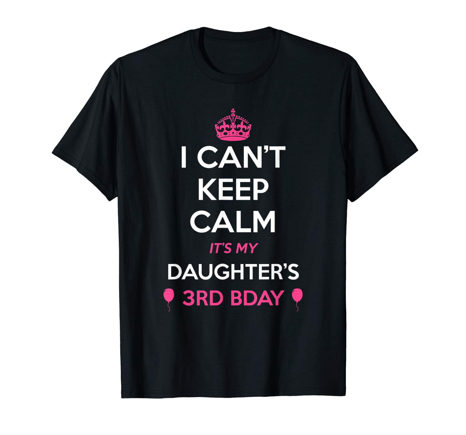 I Cant Keep Calm Its My Daughters 3rd Birthday Shirt