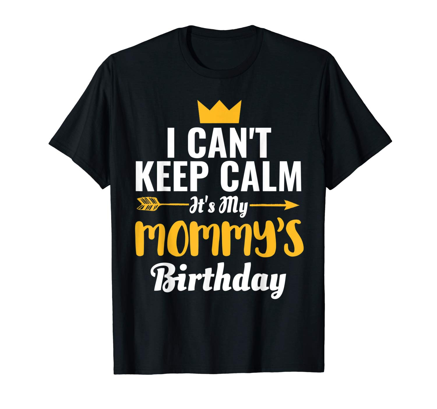 I Cant Keep Calm Its My Mommy S Birthday T Shirt