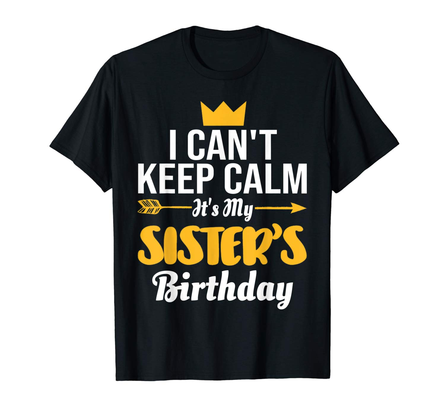 I Cant Keep Calm Its My Sister S Birthday T Shirt