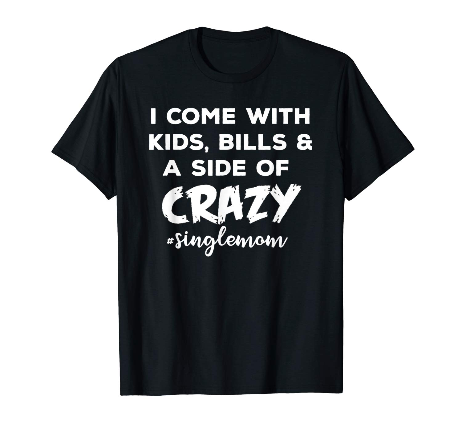I Come With Bills And A Side Of Crazy Singles Mom Shi Shirts