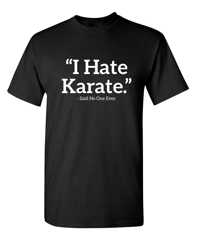 I Hate Karate Said No One Sarcastic Funny Novelty Graphic T Shirt