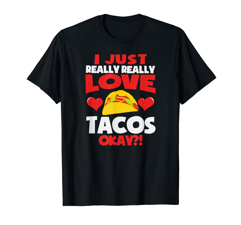 I Just Really Love Tacos T Shirt