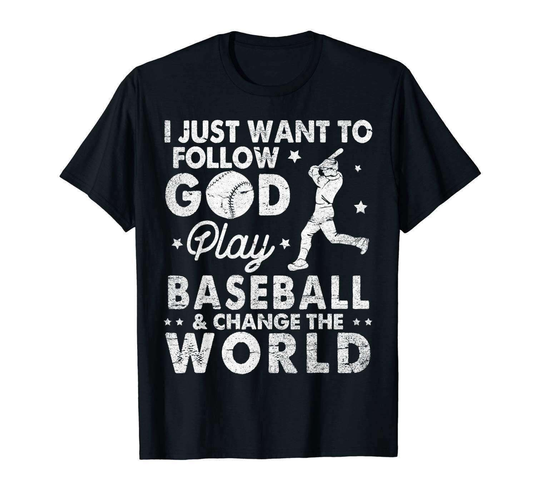 I Just Want To Follow God Play Baseball Change The World Shirts