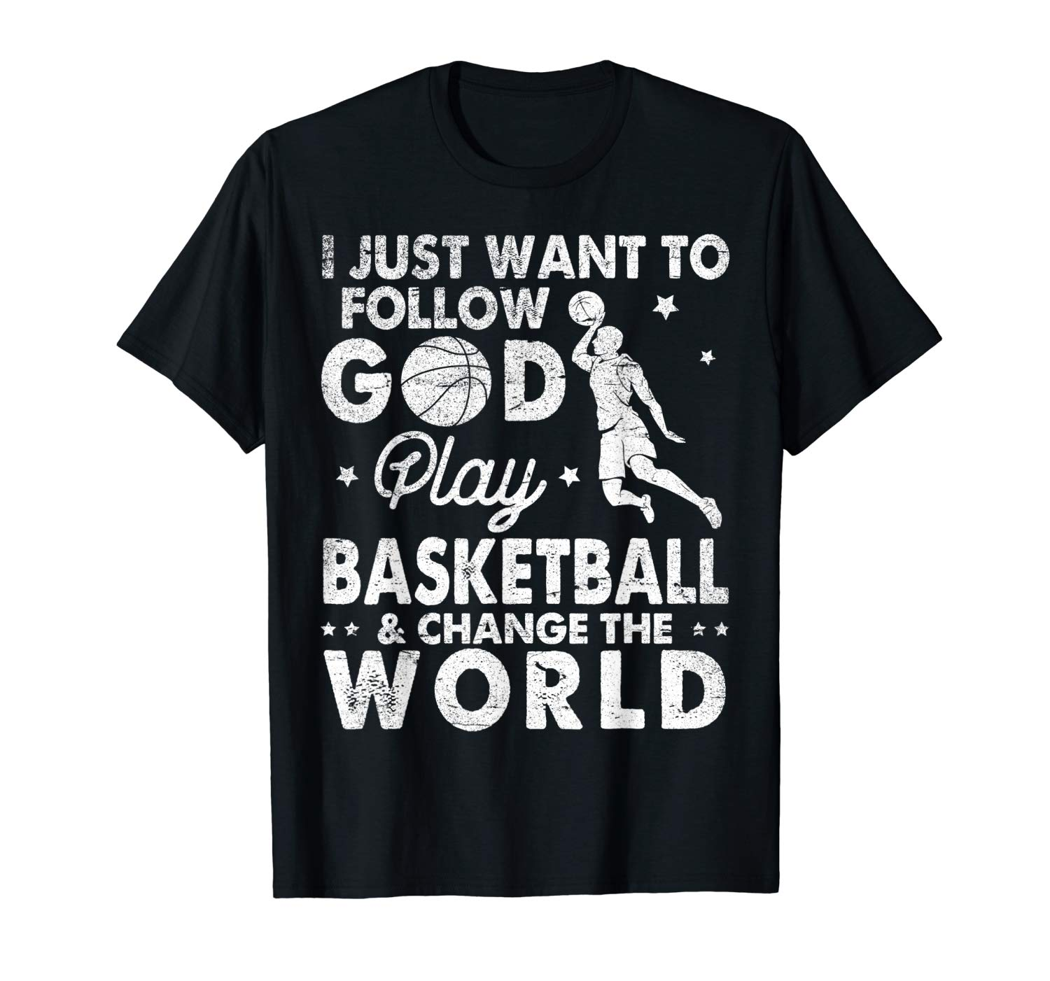 I Just Want To Follow God Play Basketball Change The World Shirts