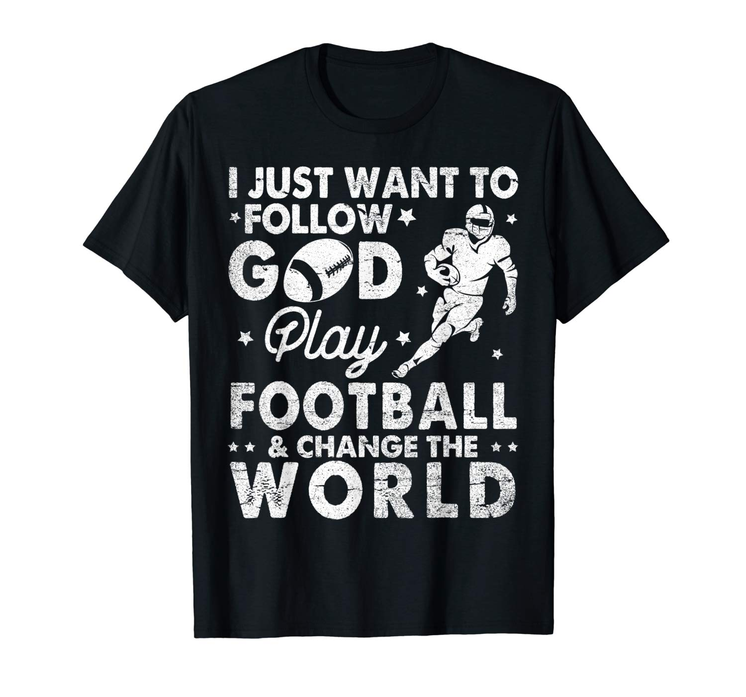I Just Want To Follow God Play Football Change The World Shirts