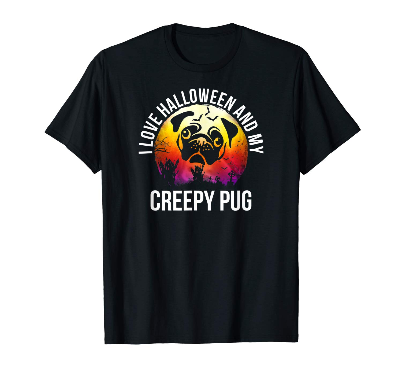 I Love Halloween And My Creepy Pug Shirt