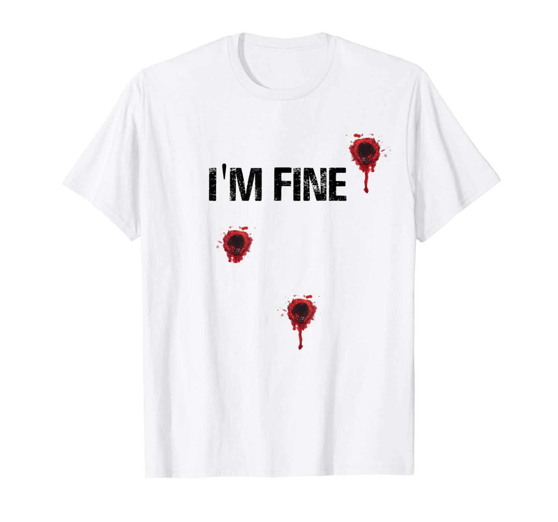 I M Fine Shirt Bloody Bullet Holes T Shirt Funny Sarcastic T Shirt