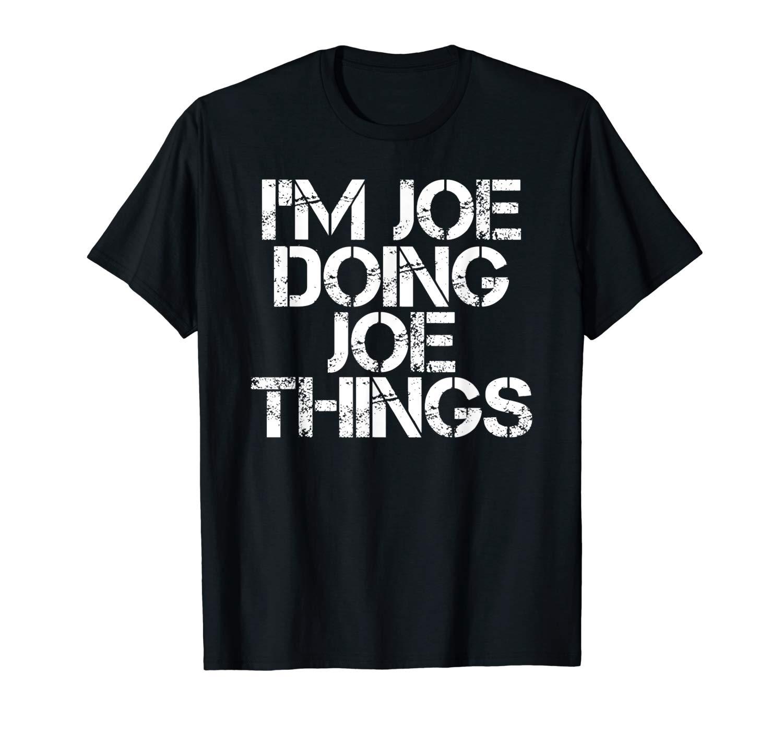 I M Joe Doing Joe Things Shirt Funny Gift Idea