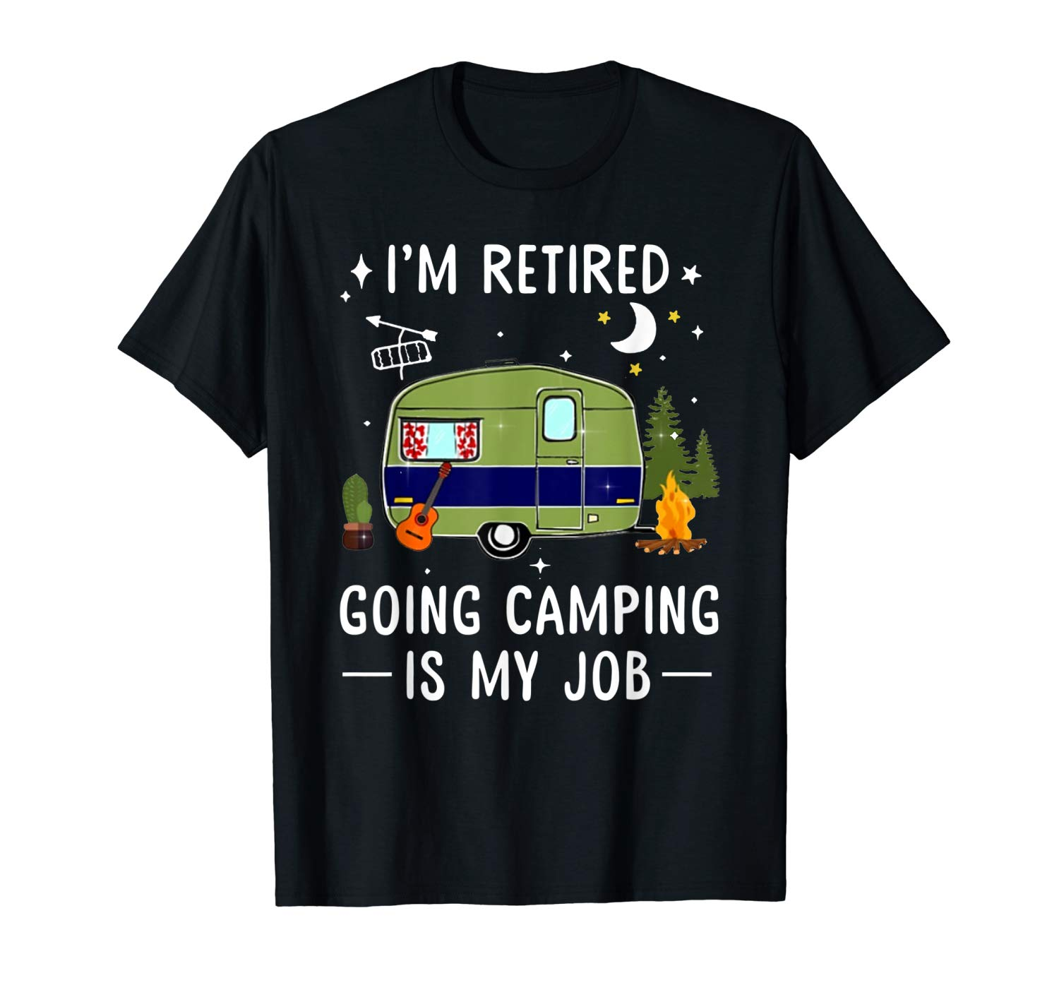 I M Retired Going Camping Is My Job Shirt Gift For