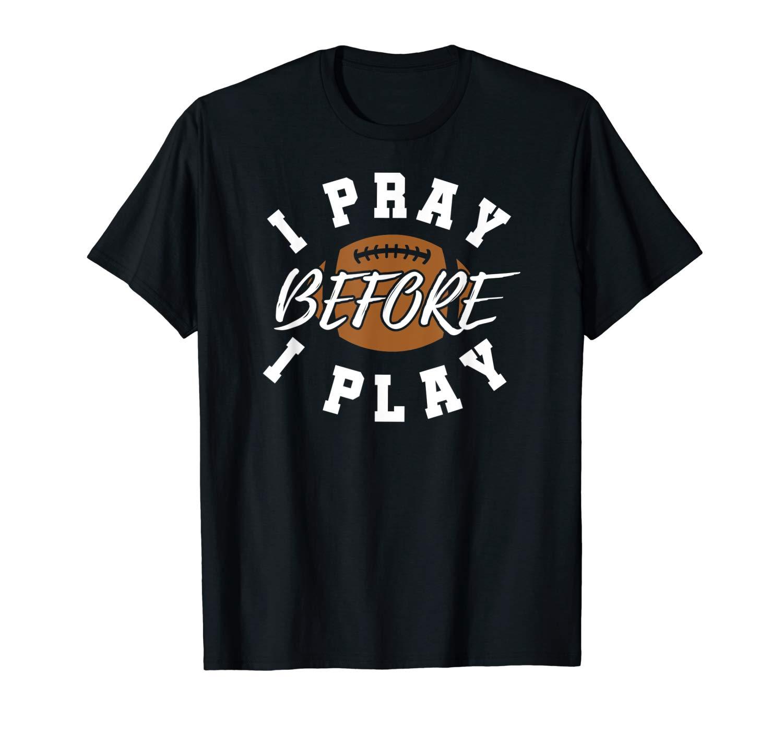 I Pray Before I Play Jesus Christian Football T Shirt Sunday