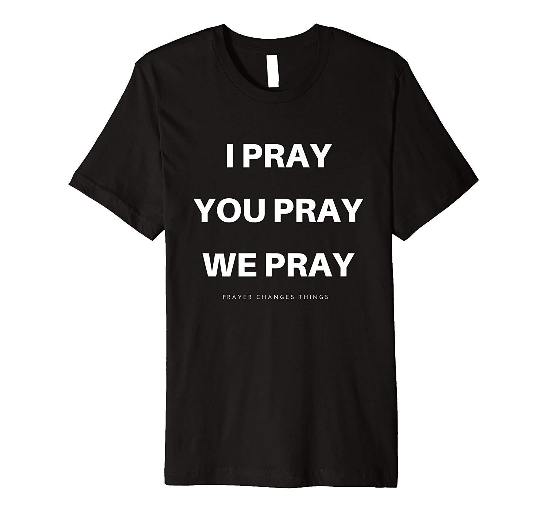 I Pray You Pray We Pray T Shirt