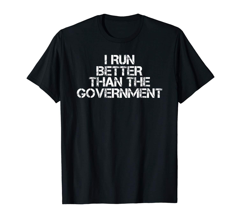I Run Better Than The Govern Funny Runner Gift T Shirt
