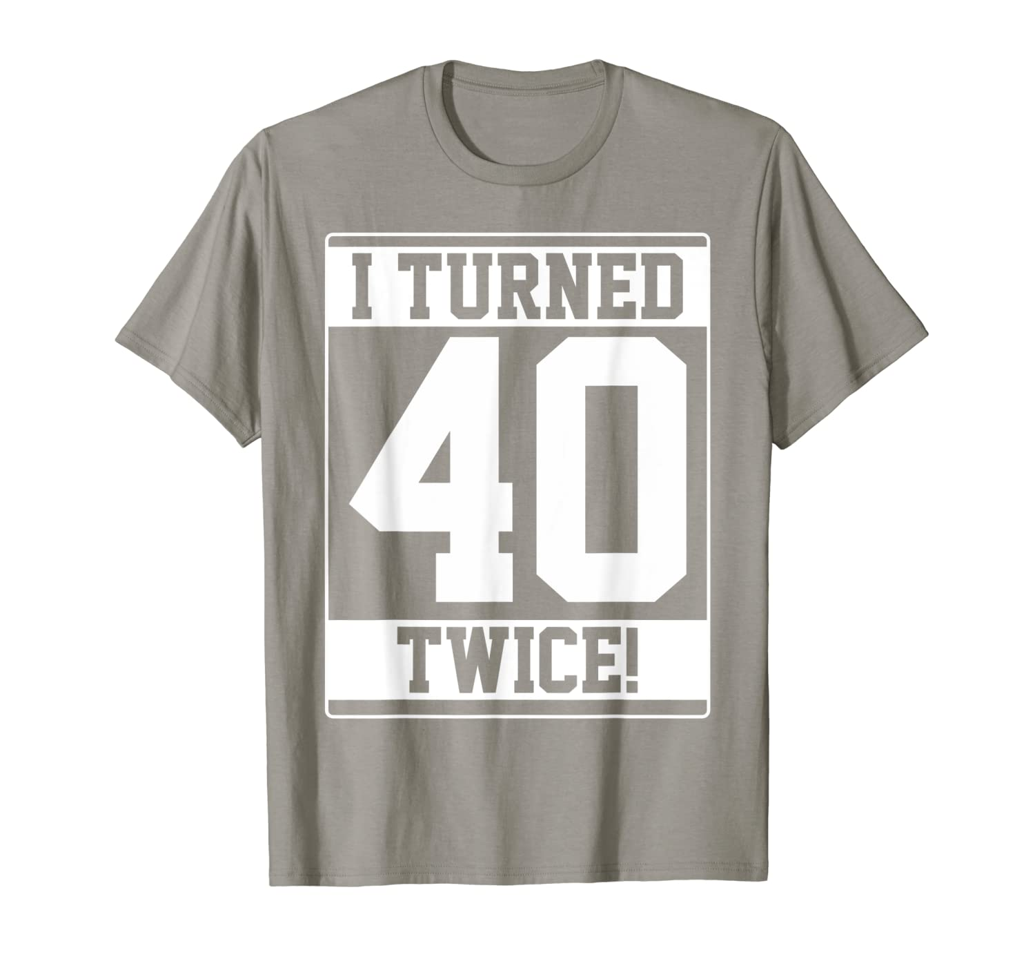 Turned 40 Twice Funny Gift Shirts