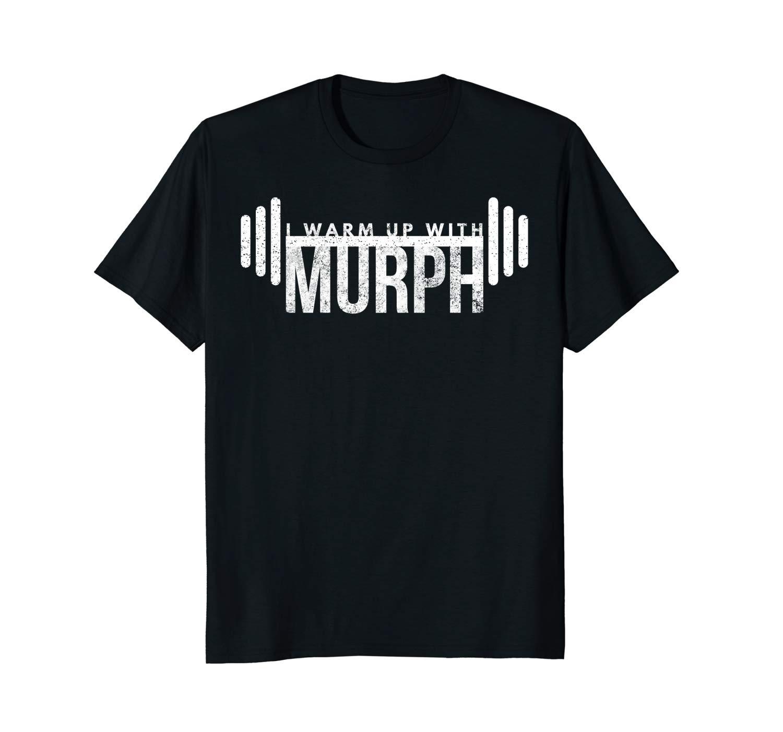 I Warm Up With Murph Workout Ness T Shirt