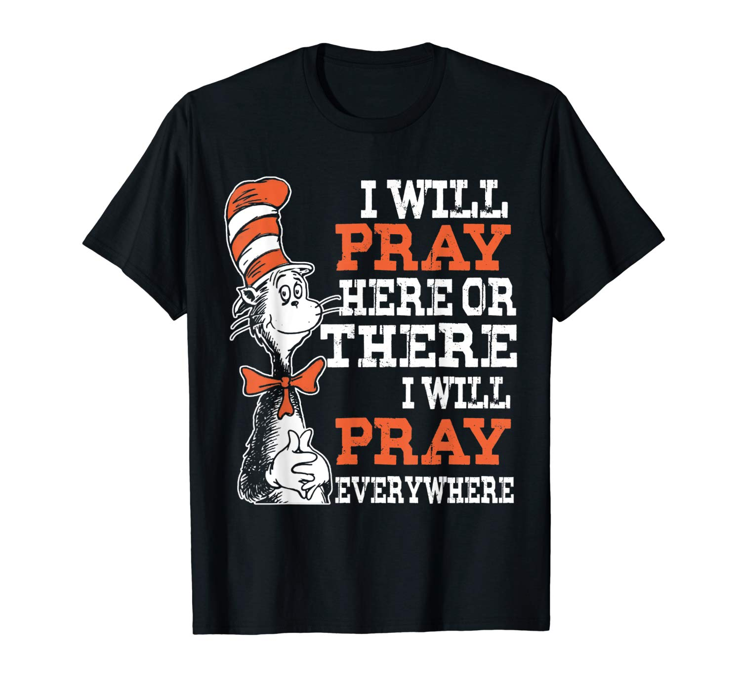 I Will Pray Here Or There I Will Pray Everywhere T Shirt
