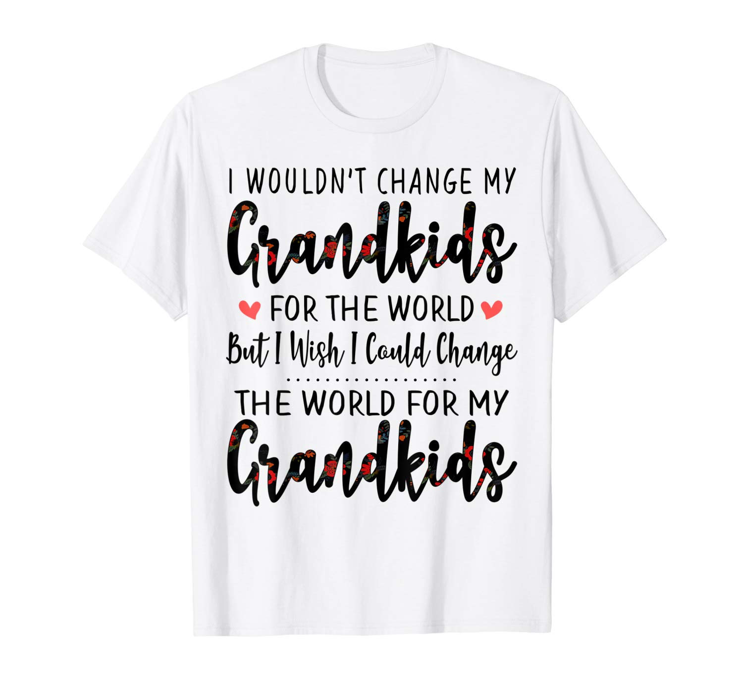 I Wouldn T Change My Grand In The World Floral Style T Shirt