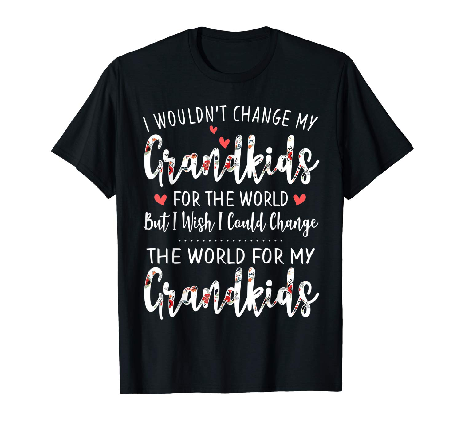 I Wouldn T Change My Grand In The World Flower Style T Shirt