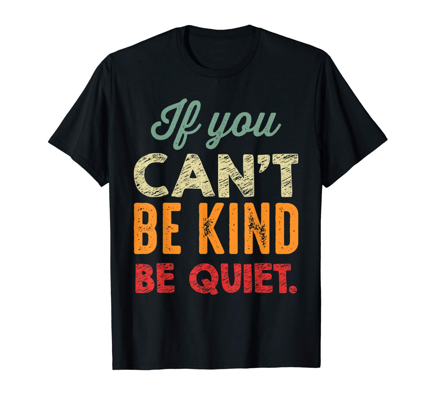 If You Can T Be Kind Be Quiet Anti Bullying Gift For Student Shirts