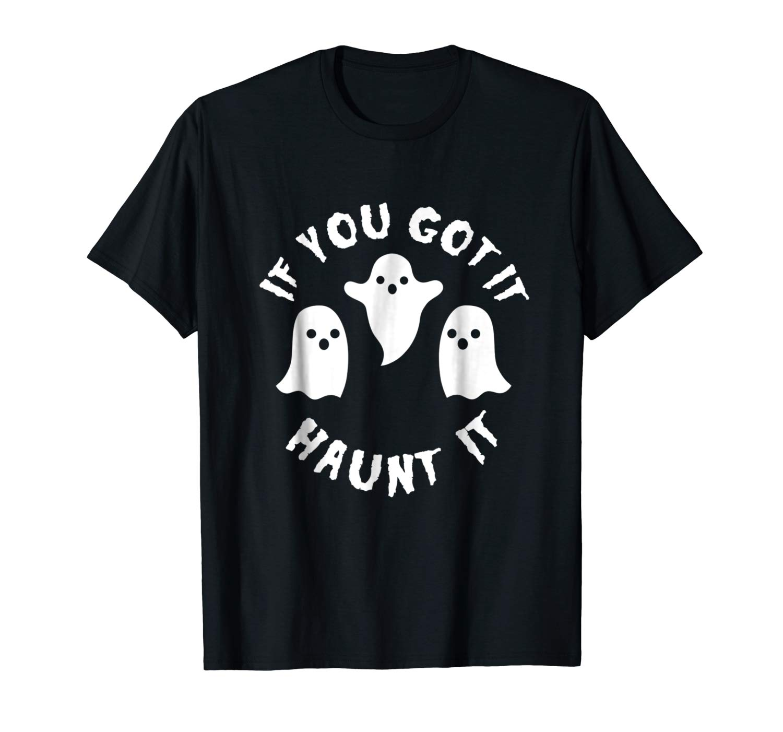 If You Got It Haunt It Shirt Funny Cute Halloween Tee