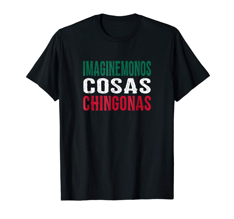 Imaginemonos Cosas Chingonas 2018 Mexico Shirt