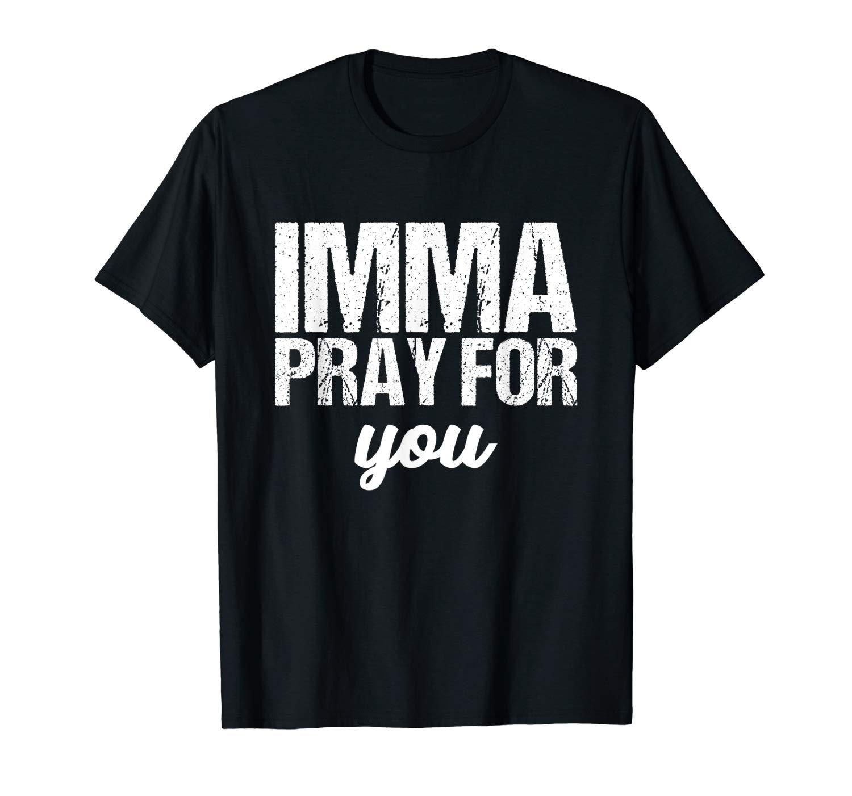 Imma Pray For You Shirt