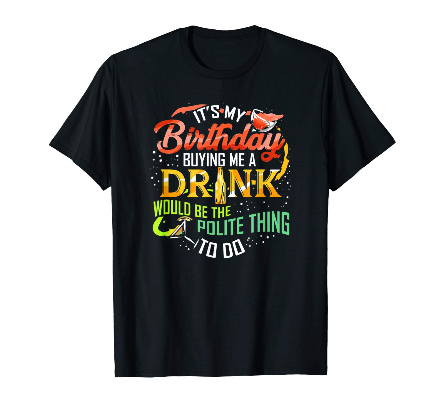 It S My Birthday Buy Me A Drink T Shirt Drinking Party Wine