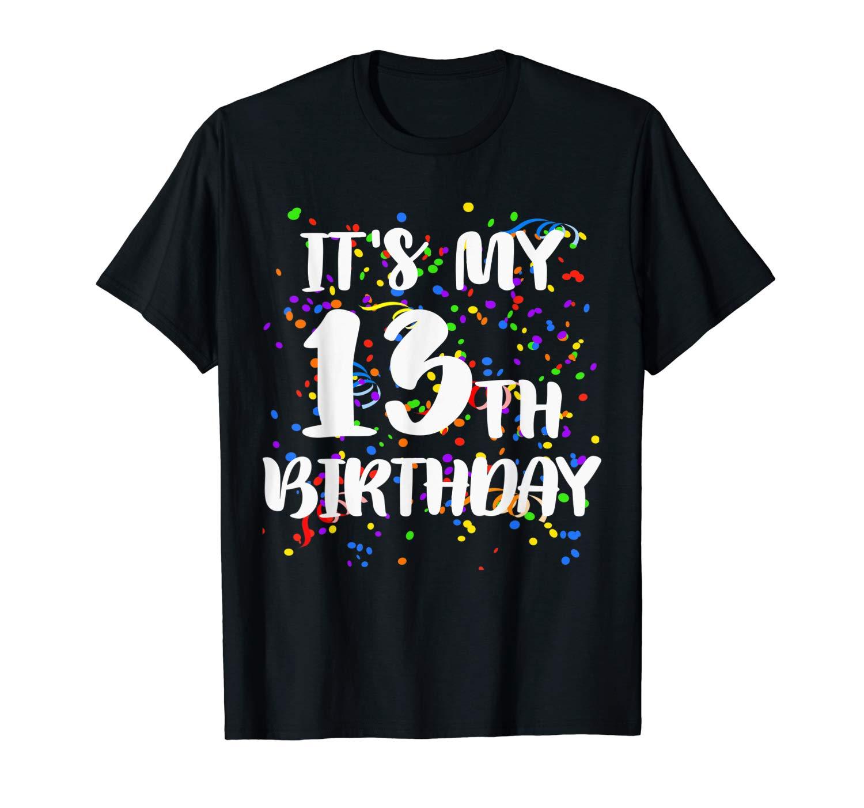 Its My 13th Birthday Shirt Happy Birthday Funny Gift Tshirt