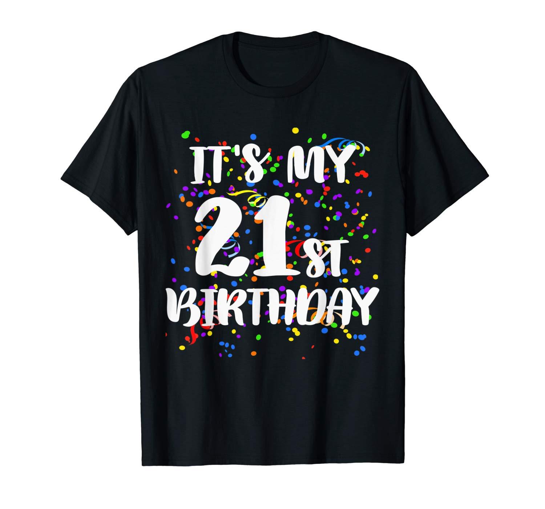 Its My 21st Birthday Shirt Happy Birthday Funny Gift Tshirt