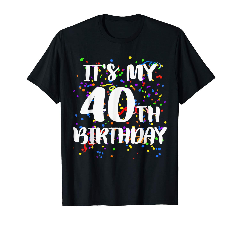 Its My 40th Birthday Shirt Happy Birthday Funny Gift Tshirt