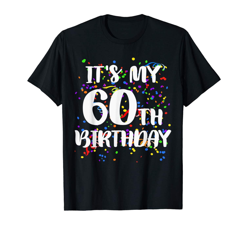 Its My 60th Birthday Shirt Happy Birthday Funny Gift Tshirt