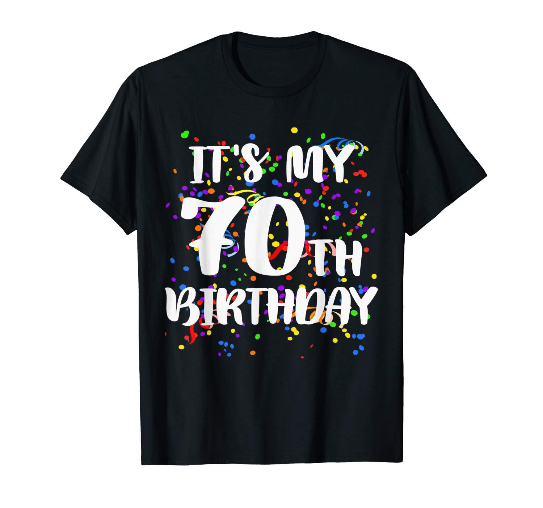 Its My 70th Birthday Shirt Happy Birthday Funny Gift Tshirt
