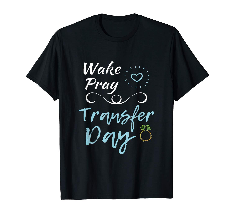 Ivf Shirt Infertility Wake Pray Transfer Day Positive Vibes