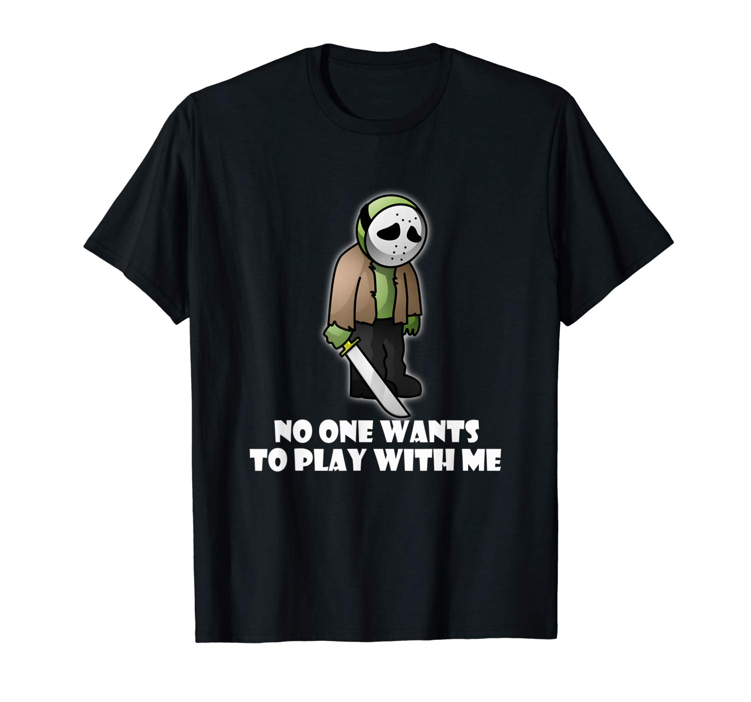 Jason No One Wants To Play With Me Funny Halloween Horror T Shirt