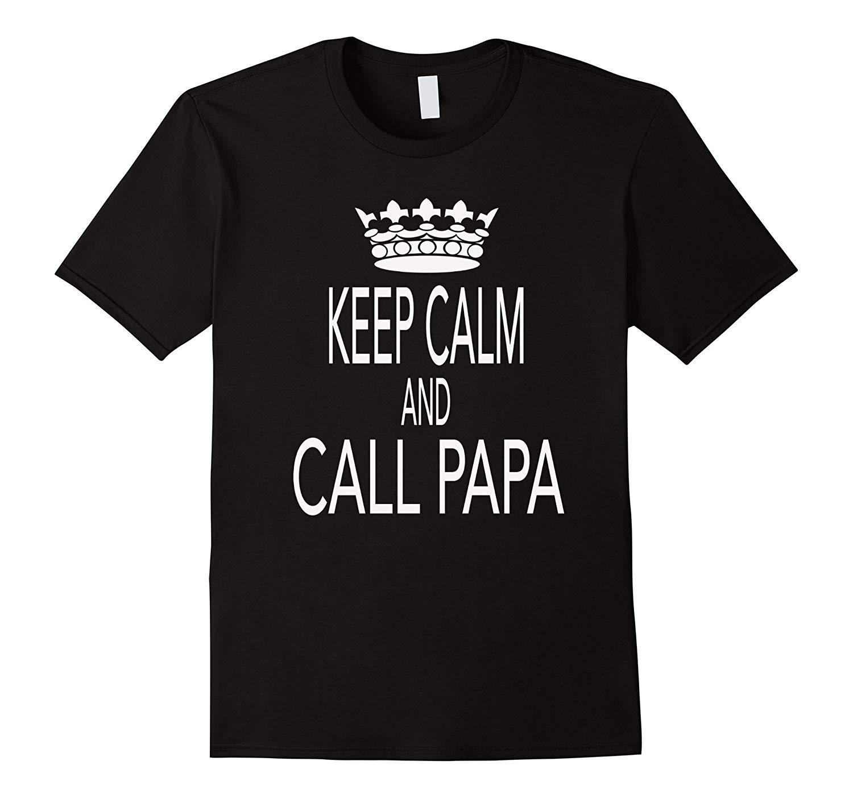 Keep Calm And Call Papa T Shirt