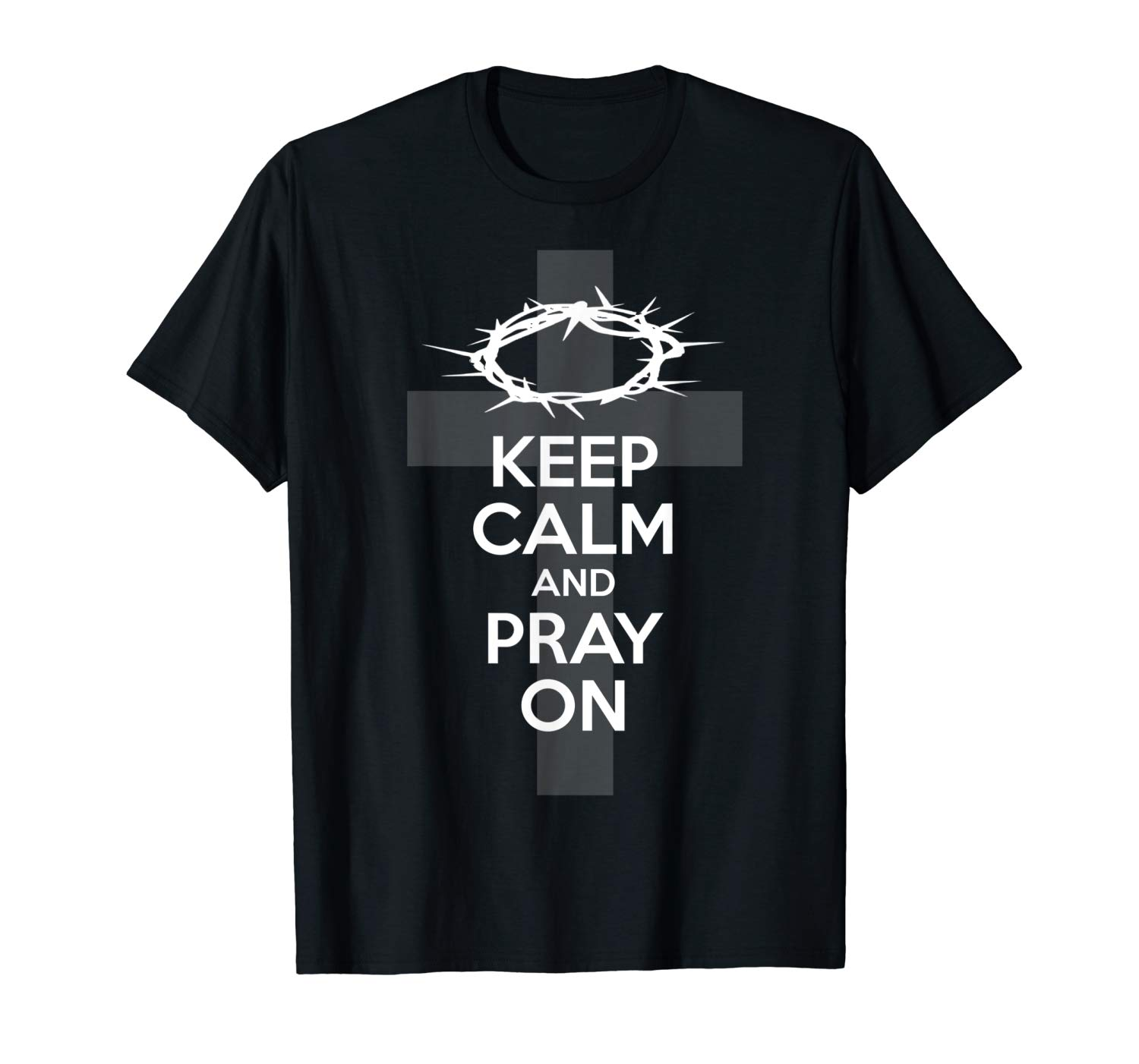 Keep Calm And Pray On Cross Crown Of Thorns God T Shirt