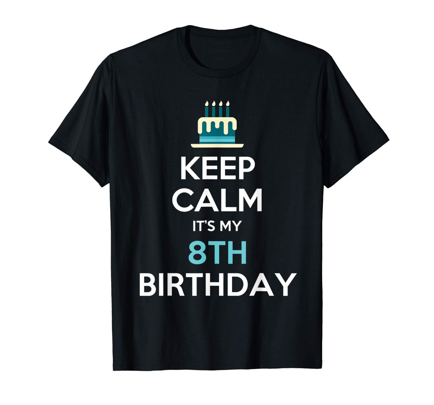 Keep Calm It S My 8th Birthday 8 Years Old T Shirt