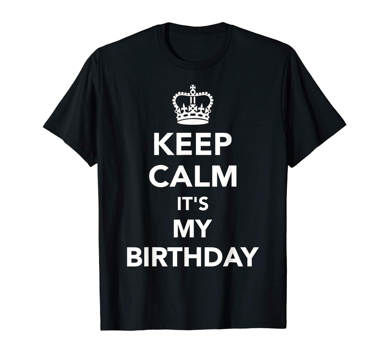Keep Calm It S My Birthday T Shirt