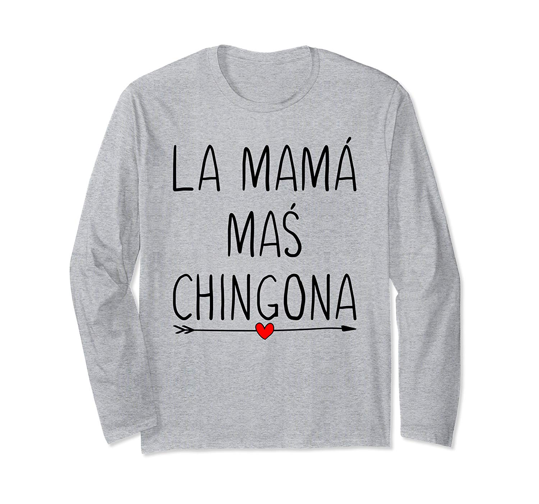 La Mama Mas Chingona Funny Mom Gifts For Spanish T Shirt