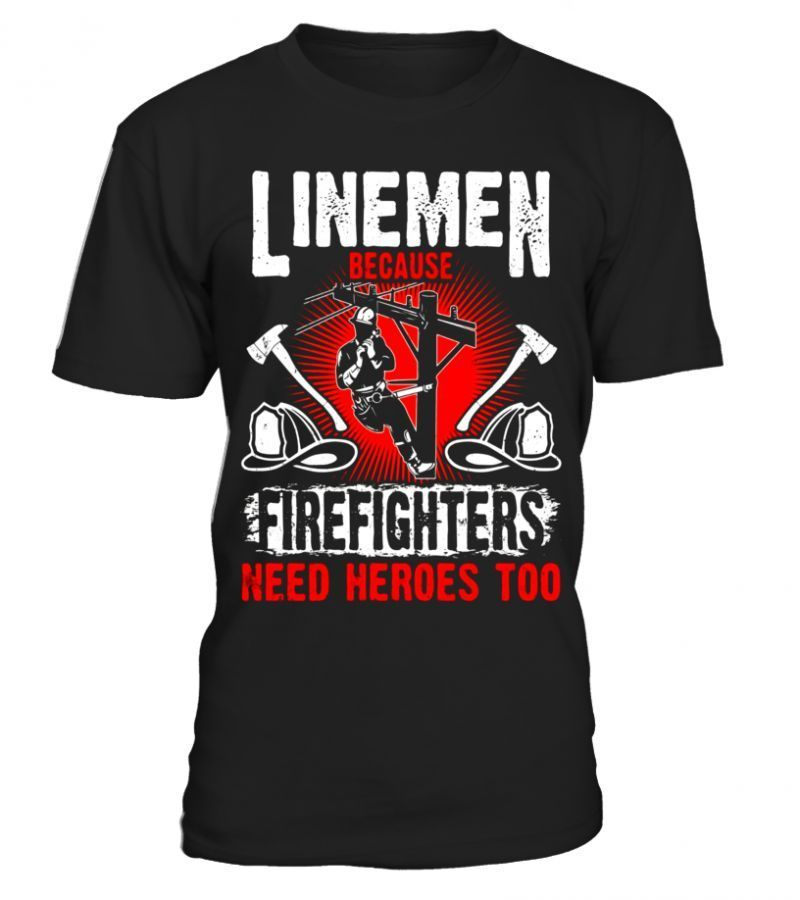 Linemen Because Firefighters Need Heroes Too Best Business Shirts