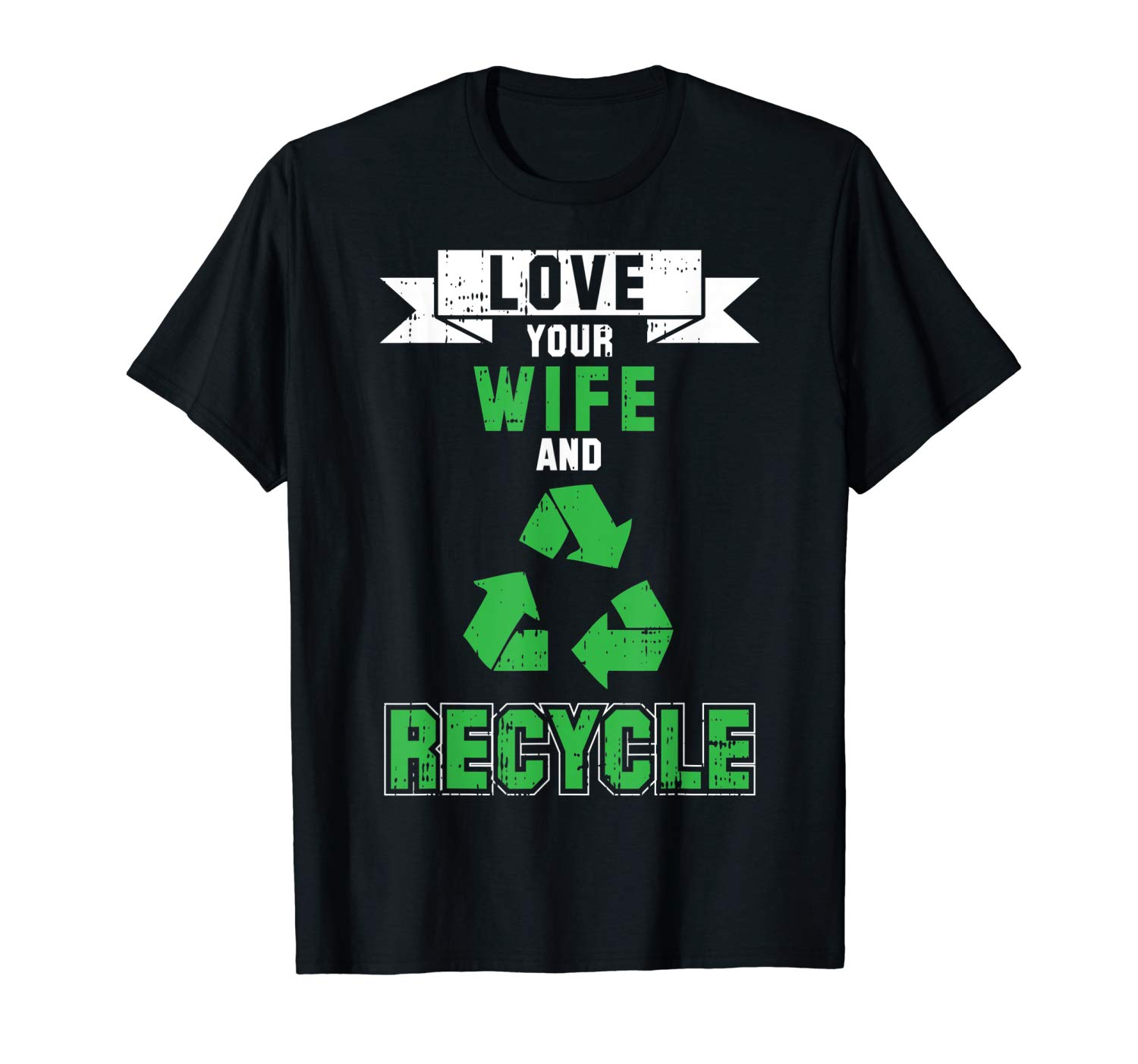 Love Your Wife And Recycle Funny Planet Green Quote Gift T Shirt