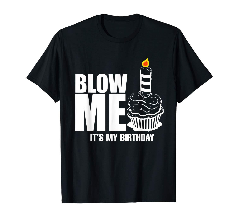 S It S My Birthday Tee Blow Me Joke Tshirt Funny