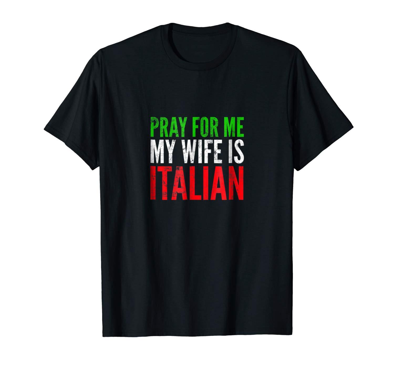 S Pray For Me My Wife Is Italian Funny Italian Husband Shirt