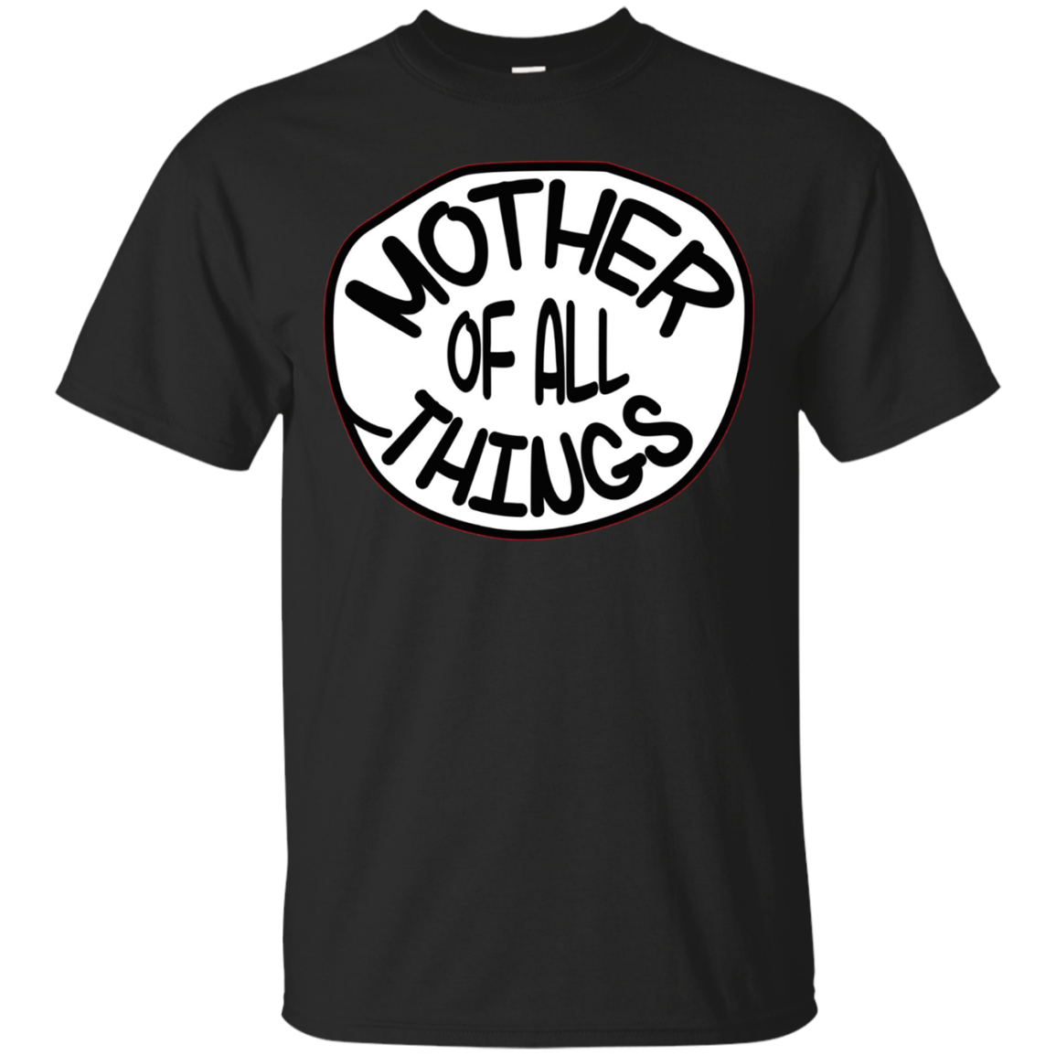 Mother Of All Things Great T Shirt