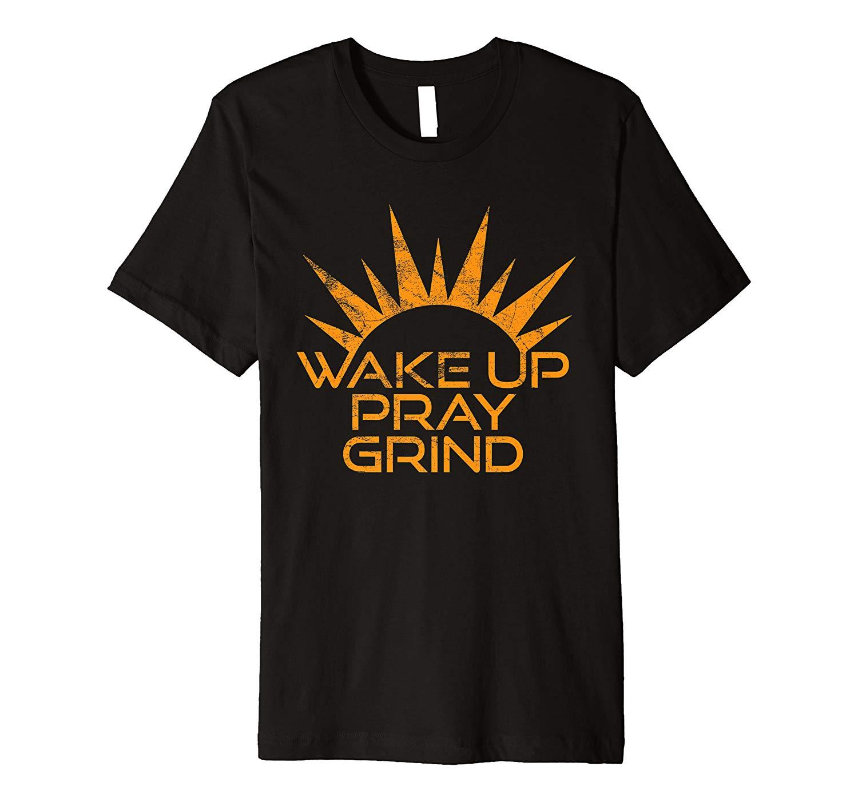 Motivational Wake Up Pray Grind T Shirt