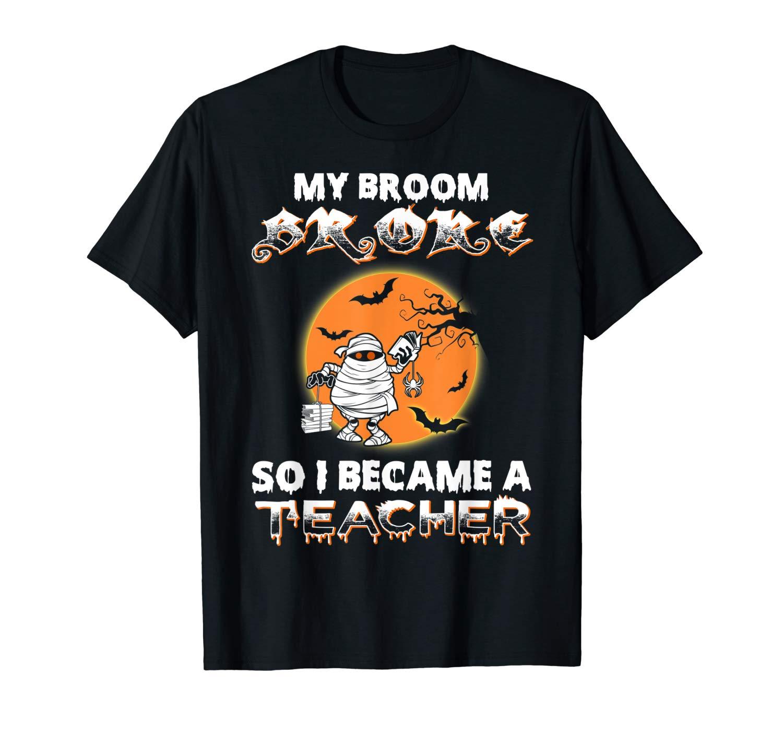 My Broom Broke So I Became A Tea Funny Halloween T Shirt